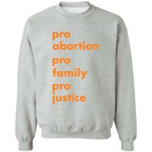 Pro Abortion Pro Family Pro Justice Shirt